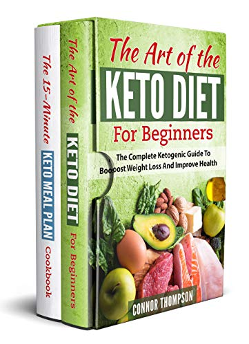 The Complete Keto Diet Cookbook For Beginners: Includes The Art Of The Keto Diet For Beginners & The 15-Minute Keto Meal Plan Cookbook (No Bake Snacks For Kids To Make)