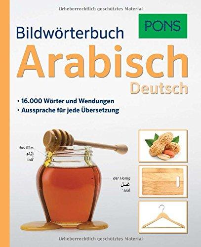 PONS Bildwörterbuch Arabisch: 16.000 Wörter und Wendungen.