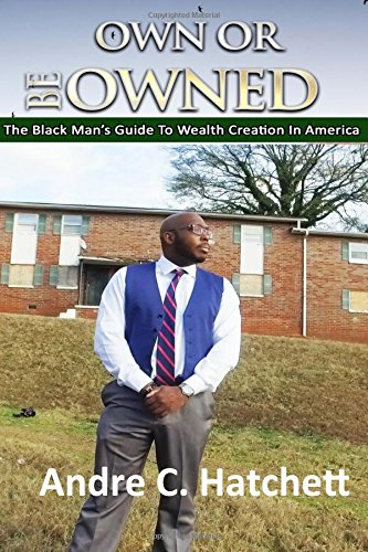 Download Own or Be Owned: The Black Mans Guide To Wealth Creation pdf epub