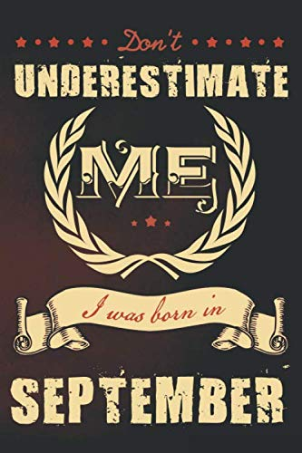 Don't underestimate me I was born in September: A funny vintage journal with lined pages, a powerful message and beautiful antique design. (Born Chic Antique)