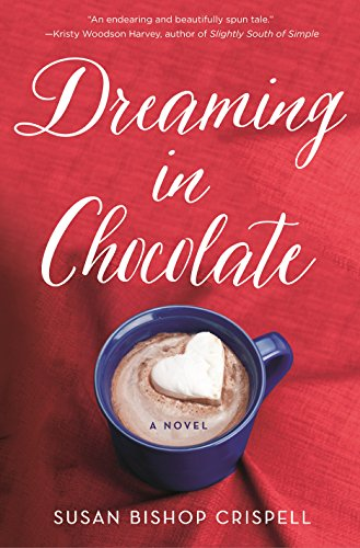 Dreaming in Chocolate: A Novel by [Crispell, Susan Bishop]