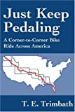 img - for Just Keep Pedaling: A Corner-to-Corner Bike Ride Across America book / textbook / text book