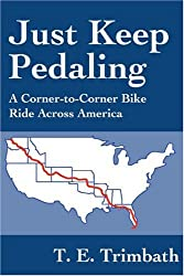 Just Keep Pedaling: A Corner-to-Corner Bike Ride Across America