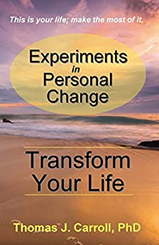 Experiments in Personal Change: Transform Your Life by [Carroll PhD, Thomas J]