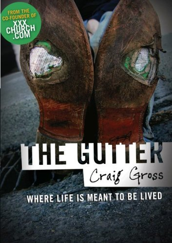The Gutter: Where Life is Meant to be Lived by Mr. Craig Gross (2011-05-19)