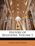 History of Religions, George Foot Moore, 1143836669