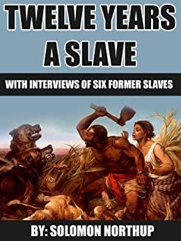 Twelve Years a Slave:  includes interviews of former slaves and illustrations by [Northup, Solomon]