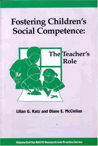 Fostering Children's Social Competence: The Teachers's Role (NAEYC Research Into Practice series, Vol 8)