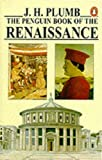 img - for The Penguin Book of the Renaissance (Penguin history) by John Harold Plumb (1991-05-30) book / textbook / text book