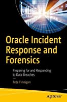 Oracle Incident Response and Forensics: Preparing for and Responding to Data Breaches Front Cover