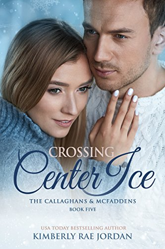 Center Ice - Crossing Center Ice: A Christian Romance (The Callaghans & McFaddens Book 5)