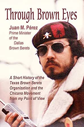through brown eyes a short history of the dallas brown berets organization and the chicano. Black Bedroom Furniture Sets. Home Design Ideas