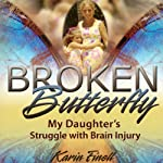 Broken Butterfly: My Daughter's Struggle with Brain Injury | Karin Finell