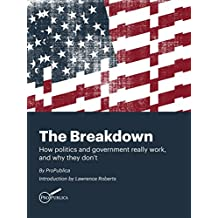 The Breakdown: How Politics and Government Really Work, and Why They Don't