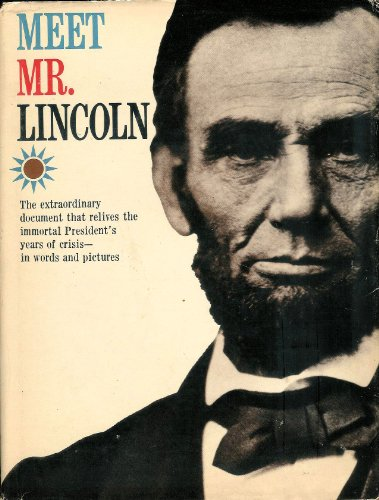 Meet Mr. Lincoln: The Extraordinary Document that Relives the Immortal President's Years of Crisis-- in Words and Pictures
