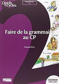 Faire de la grammaire au CP par Françoise Picot