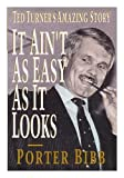 It Ain't As Easy As It Looks: Ted Turner's Amazing Story