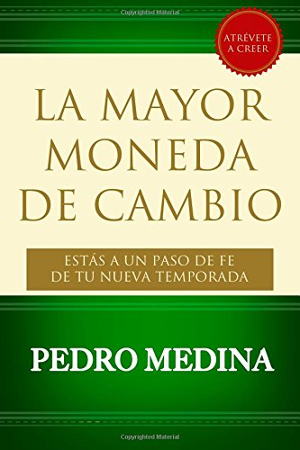 Download La Mayor Moneda de Cambio: Estás a Un Paso de Fe de tu Nueva Temporada (Spanish Edition) PDF