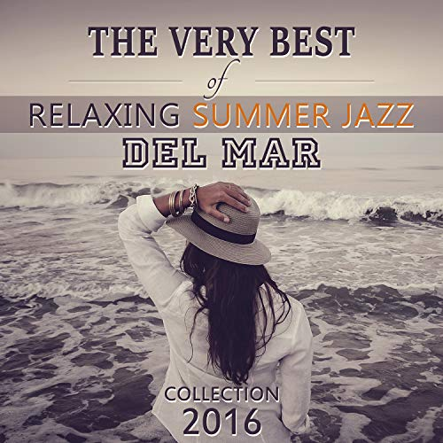 The Very Best Of Relaxing Summer Jazz Del Mar Collection