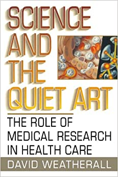 Science and the Quiet Art: The Role of Medical Research in Health Care (Norton)