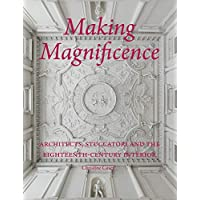 Image for Making Magnificence: Architects, Stuccatori, and the Eighteenth-Century Interior