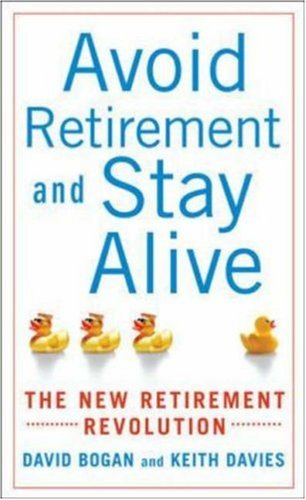 Avoid Retirement and Stay Alive: The New Retirement Revolution