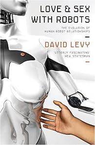 Love and Sex with Robots par David H. Levy