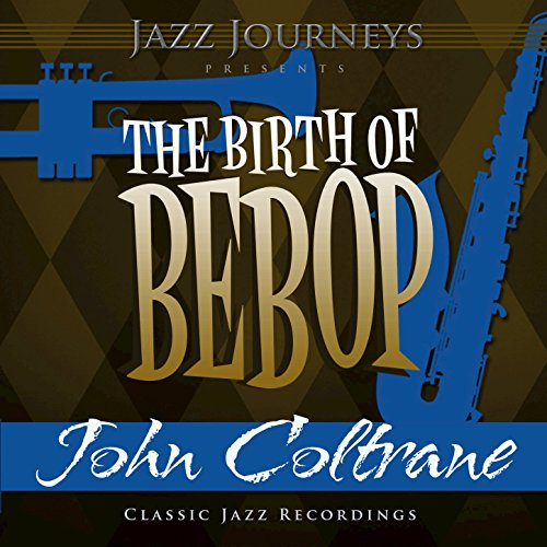 (Jazz Journeys Presents the Birth of Bebop - John)