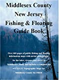 Middlesex County New Jersey Fishing & Floating Guide Book: Complete fishing and floating information for Middlesex County New Jersey (New Jersey Fishing & Floating Guide Books)