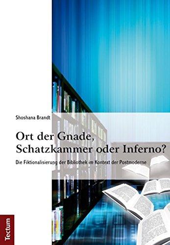 Ort der Gnade, Schatzkammer oder Inferno?: Die Fiktionalisierung der Bibliothek im Kontext der Postmoderne