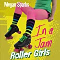 In a Jam: Roller Girls, Book 3 Audiobook by Megan Sparks Narrated by Jessica Martin