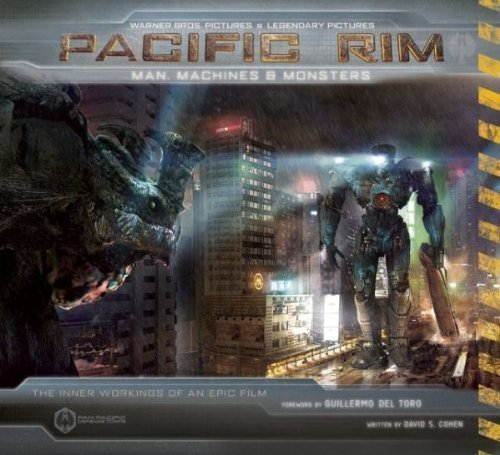 Pacific Rim: PACIFIC RIM {PACIFIC RIM}[pacific rim] :Man, Machines, and Monsters by David S Cohen and Guillermo del Toro (Jun 18, 2013)[PSTR Edition]