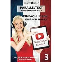 Französisch Lernen   Einfach Lesen - Einfach Hören   Paralleltext: Einfach Französisch Lernen Hören & Lesen (Audio-Sprachkurs)