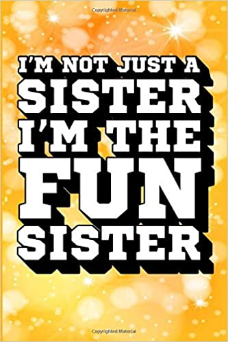Im Not Just A Sister The Fun Journal Gift For Cool Sayings Gifts Paperback August 20 2018