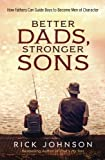 img - for Better Dads, Stronger Sons: How Fathers Can Guide Boys to Become Men of Character book / textbook / text book