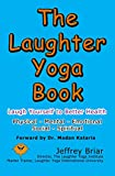 The Laughter Yoga Book: Laugh Yourself to Better Health - Physical, Mental, Emotional, Social, Spiritual