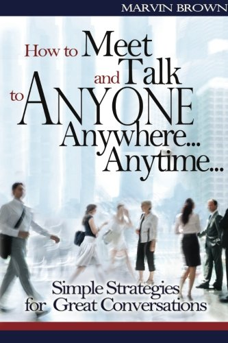 How to Meet and Talk to Anyone...Anywhere...Anytime   (Simple Strategies for Gre: Simple Strategies for Great conversations