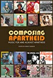 Composing Apartheid: Music for and Against Apartheid
