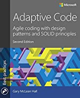 Adaptive Code: Agile coding with design patterns and SOLID principles, 2nd Edition Front Cover