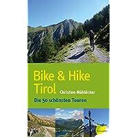 Bike & Hike Tirol: Die 50 schönsten Touren