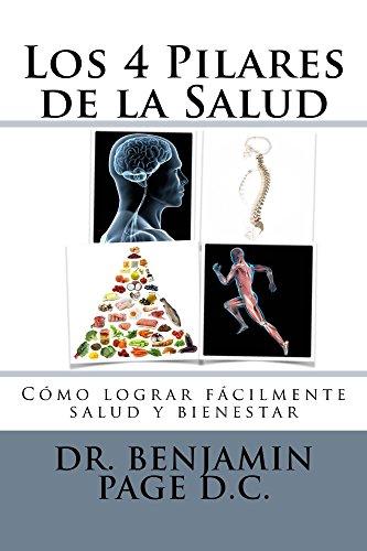 Los 4 Pilares de la Salud: Como lograr fácilmente salud y bienestar (Benjamin Page) (Spanish Edition)