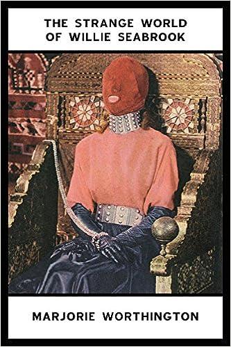 2d6842afd080 Amazon.com: The Strange World of Willie Seabrook (9781943679058): Marjorie  Muir Worthington: Books
