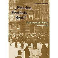 """""""Frieden, Freiheit, Brot!"""": Revolution 1918/19 in Hamburg"""