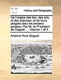 De L'Origine des Loix, des Arts, et des Sciences; et de Leurs Progrès Chez les Anciens Peuples Par Mr le Pr'Esident de Goguet, Antoine-Yves Goguet, 1170763235