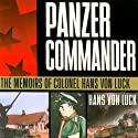 Panzer Commander: The Memoirs of Colonel Hans von Luck Hörbuch von Hans von Luck, Stephen E. Ambrose (introduction) Gesprochen von: Bronson Pinchot