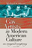 Gay Artists in Modern American Culture, Michael S. Sherry, 0807831212
