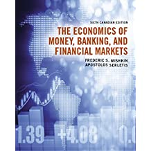 The Economics of Money, Banking and Financial Markets, Sixth Canadian Edition,