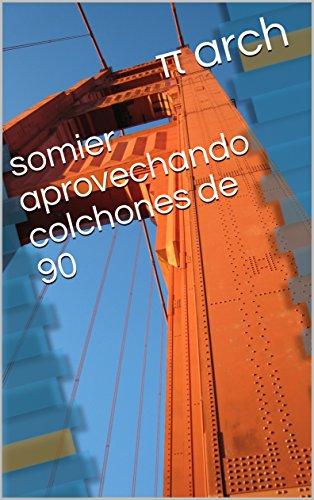 somier aprovechando colchones de 90 (Spanish Edition) by [arch, π]