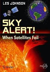 Sky Alert!: When Satellites Fail (Springer Praxis Books)