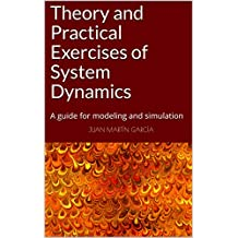 Theory and Practical Exercises of System Dynamics: Book for students and research to learn the applications of nonlinear and feedback control simulation models. (System Thinking 4)